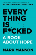 Everything Is F*cked Paperback  by Mark Manson